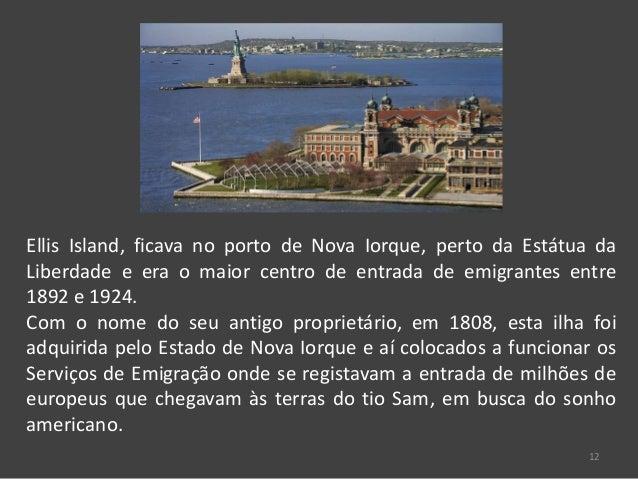 12 Ellis Island, ficava no porto de Nova Iorque, perto da Estátua da Liberdade e era o maior centro de entrada de emigrant...