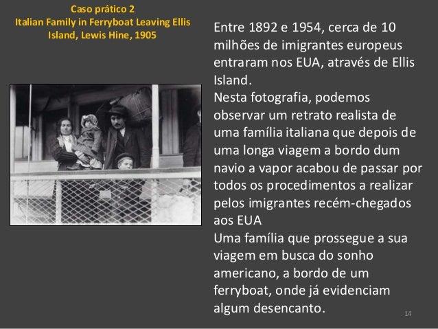 14 Entre 1892 e 1954, cerca de 10 milhões de imigrantes europeus entraram nos EUA, através de Ellis Island. Nesta fotograf...