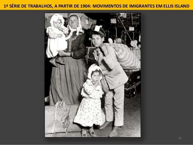17 1ª SÉRIE DE TRABALHOS, A PARTIR DE 1904: MOVIMENTOS DE IMIGRANTES EM ELLIS ISLAND