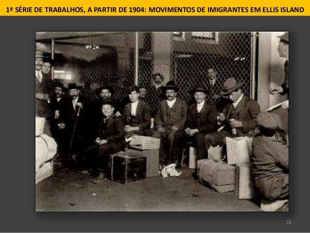 18 1ª SÉRIE DE TRABALHOS, A PARTIR DE 1904: MOVIMENTOS DE IMIGRANTES EM ELLIS ISLAND