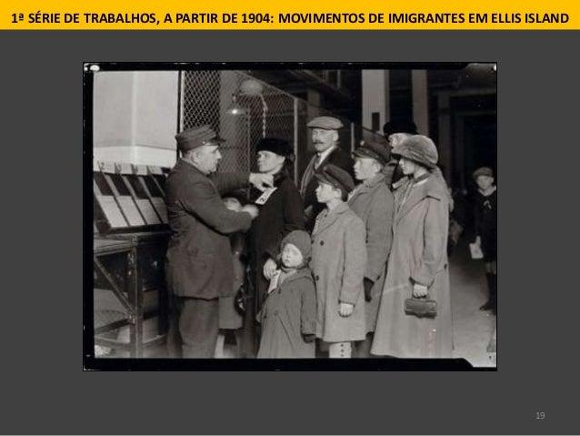19 1ª SÉRIE DE TRABALHOS, A PARTIR DE 1904: MOVIMENTOS DE IMIGRANTES EM ELLIS ISLAND