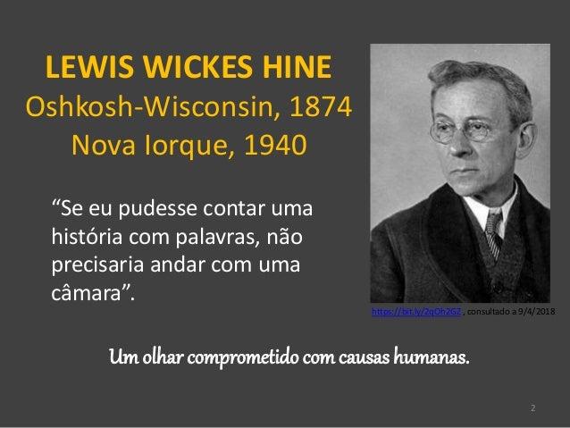 """2 LEWIS WICKES HINE Oshkosh-Wisconsin, 1874 Nova Iorque, 1940 Um olhar comprometido comcausas humanas. """"Se eu pudesse cont..."""