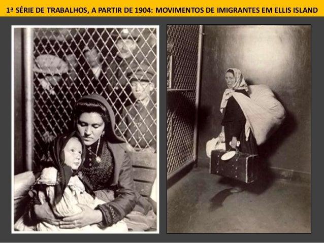 20 1ª SÉRIE DE TRABALHOS, A PARTIR DE 1904: MOVIMENTOS DE IMIGRANTES EM ELLIS ISLAND