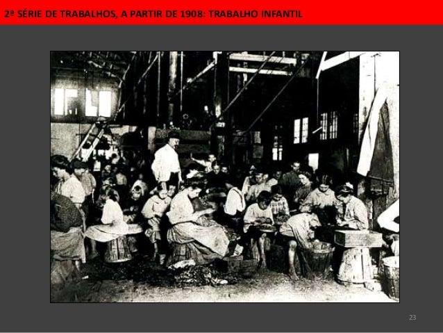 23 2ª SÉRIE DE TRABALHOS, A PARTIR DE 1908: TRABALHO INFANTIL