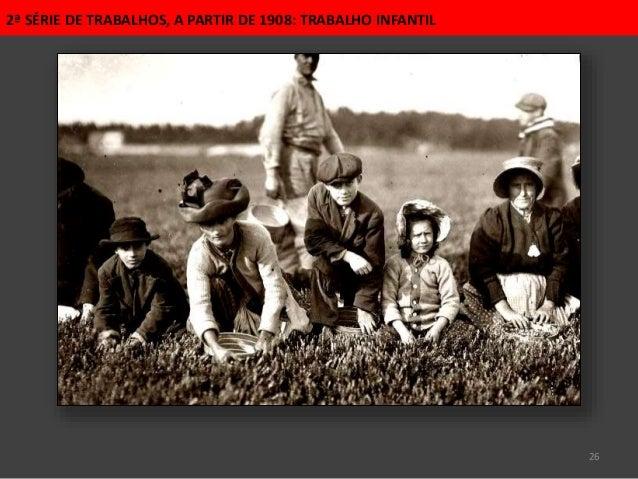 26 2ª SÉRIE DE TRABALHOS, A PARTIR DE 1908: TRABALHO INFANTIL