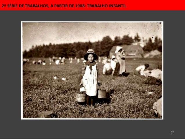 27 2ª SÉRIE DE TRABALHOS, A PARTIR DE 1908: TRABALHO INFANTIL