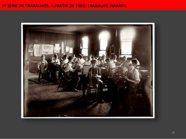 28 2ª SÉRIE DE TRABALHOS, A PARTIR DE 1908: TRABALHO INFANTIL