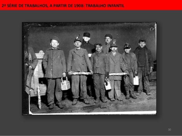 30 2ª SÉRIE DE TRABALHOS, A PARTIR DE 1908: TRABALHO INFANTIL