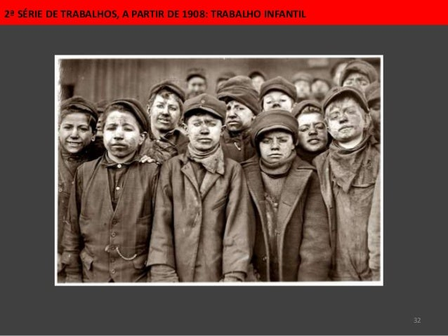 32 2ª SÉRIE DE TRABALHOS, A PARTIR DE 1908: TRABALHO INFANTIL