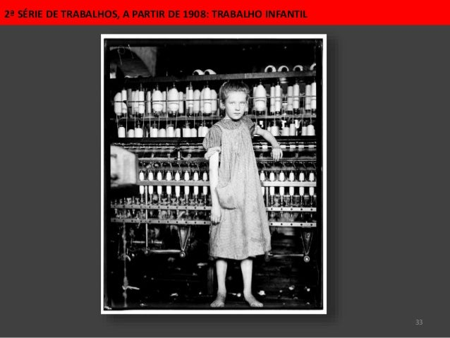 33 2ª SÉRIE DE TRABALHOS, A PARTIR DE 1908: TRABALHO INFANTIL
