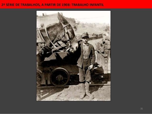 35 2ª SÉRIE DE TRABALHOS, A PARTIR DE 1908: TRABALHO INFANTIL