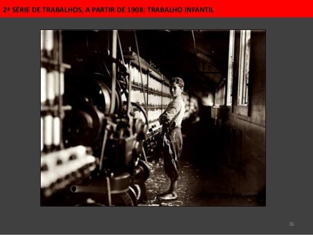 36 2ª SÉRIE DE TRABALHOS, A PARTIR DE 1908: TRABALHO INFANTIL