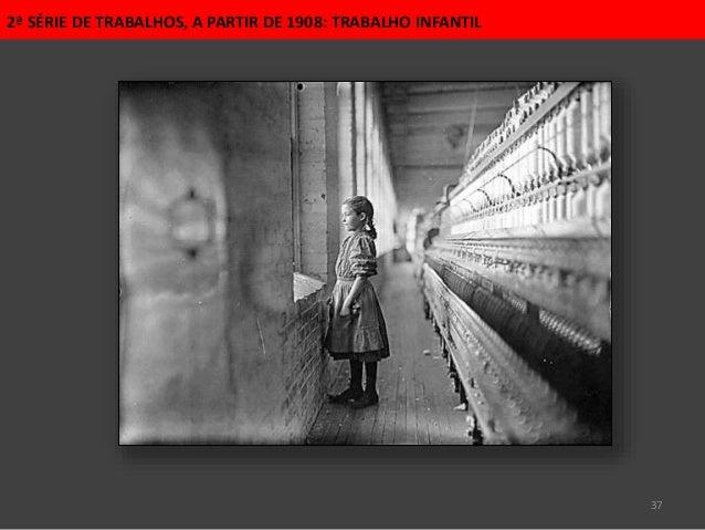 37 2ª SÉRIE DE TRABALHOS, A PARTIR DE 1908: TRABALHO INFANTIL
