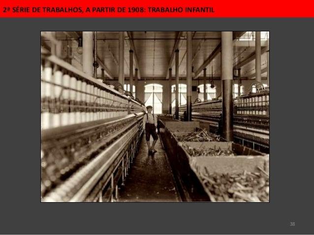 38 2ª SÉRIE DE TRABALHOS, A PARTIR DE 1908: TRABALHO INFANTIL