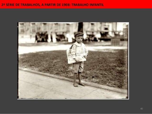 40 2ª SÉRIE DE TRABALHOS, A PARTIR DE 1908: TRABALHO INFANTIL
