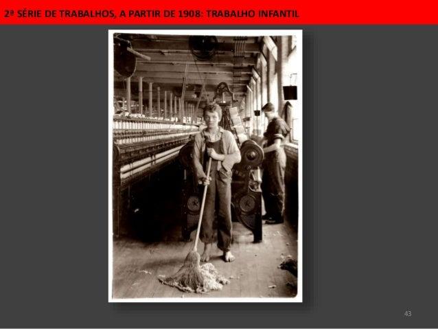 43 2ª SÉRIE DE TRABALHOS, A PARTIR DE 1908: TRABALHO INFANTIL