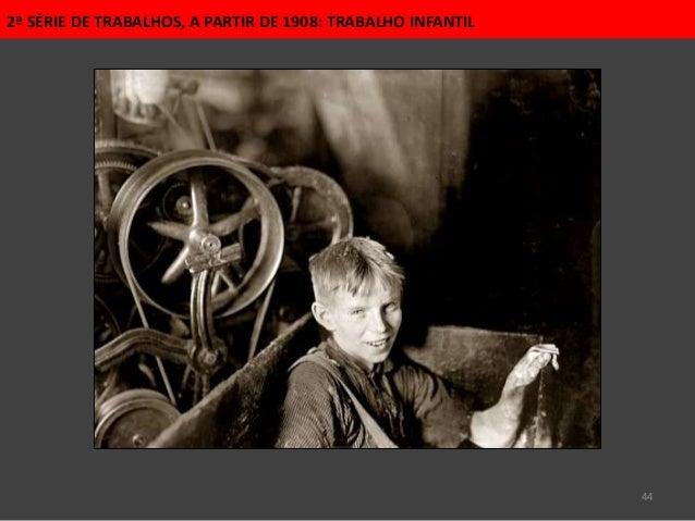 44 2ª SÉRIE DE TRABALHOS, A PARTIR DE 1908: TRABALHO INFANTIL
