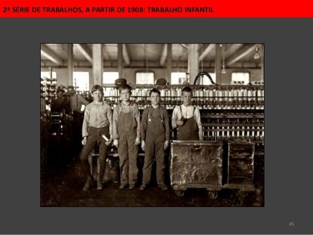 45 2ª SÉRIE DE TRABALHOS, A PARTIR DE 1908: TRABALHO INFANTIL