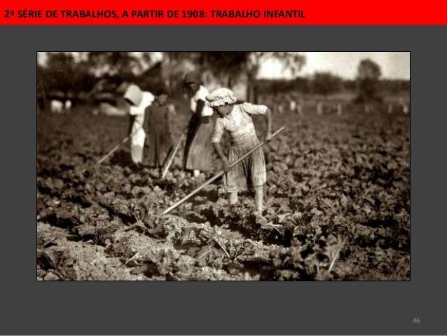 46 2ª SÉRIE DE TRABALHOS, A PARTIR DE 1908: TRABALHO INFANTIL