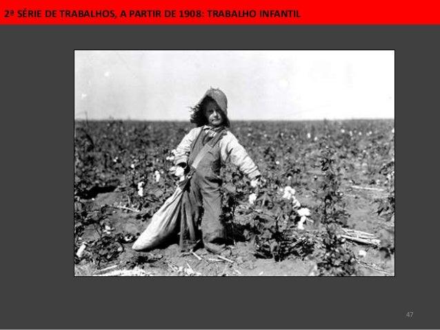 47 2ª SÉRIE DE TRABALHOS, A PARTIR DE 1908: TRABALHO INFANTIL