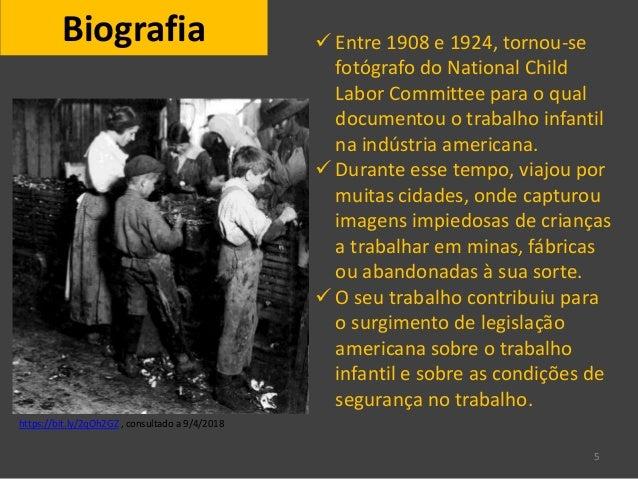 5 Biografia  Entre 1908 e 1924, tornou-se fotógrafo do National Child Labor Committee para o qual documentou o trabalho i...