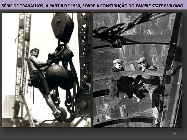 66 SÉRIE DE TRABALHOS, A PARTIR DE 1930, SOBRE A CONSTRUÇÃO DO EMPIRE STATE BUILDING