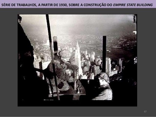 67 SÉRIE DE TRABALHOS, A PARTIR DE 1930, SOBRE A CONSTRUÇÃO DO EMPIRE STATE BUILDING