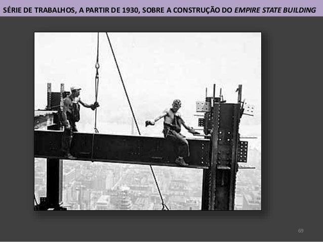 69 SÉRIE DE TRABALHOS, A PARTIR DE 1930, SOBRE A CONSTRUÇÃO DO EMPIRE STATE BUILDING