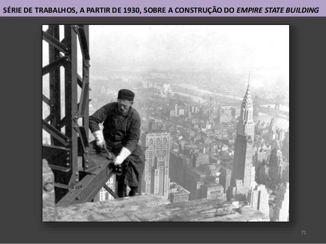 71 SÉRIE DE TRABALHOS, A PARTIR DE 1930, SOBRE A CONSTRUÇÃO DO EMPIRE STATE BUILDING