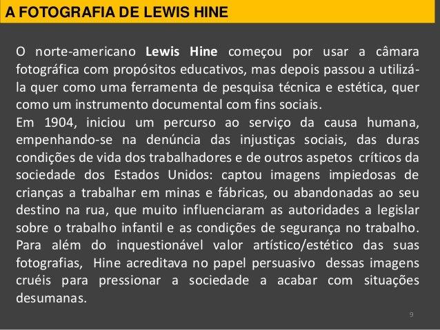 9 O norte-americano Lewis Hine começou por usar a câmara fotográfica com propósitos educativos, mas depois passou a utiliz...