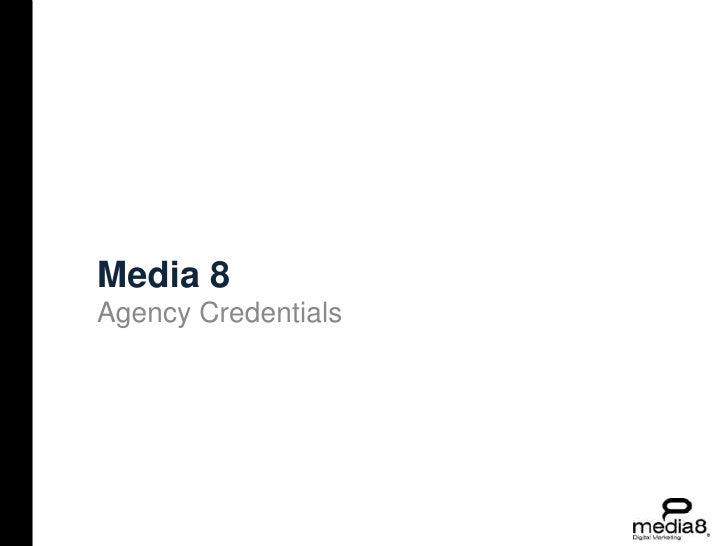 Media 8<br />Agency Credentials<br />