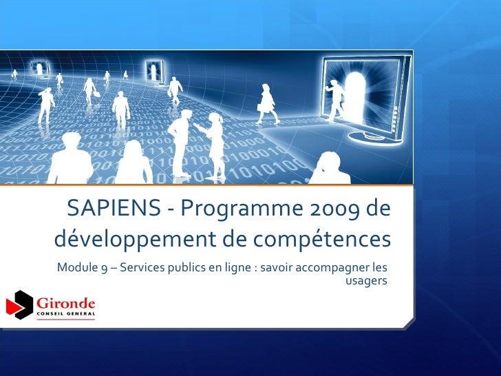 SAPIENS - Programme 2009 de développement de compétences Module 9 – Services publics en ligne : savoir accompagner les usa...