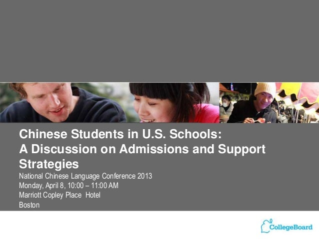 Chinese Students in U.S. Schools:A Discussion on Admissions and SupportStrategiesNational Chinese Language Conference 2013...