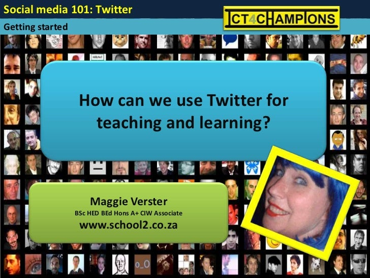 Social media 101: Twitter Getting started                        How can we use Twitter for                      teaching ...