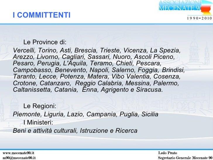 <ul><li>Le Province di: </li></ul><ul><li>Vercelli, Torino, Asti, Brescia, Trieste, Vicenza, La Spezia,  Arezzo, Livorno, ...