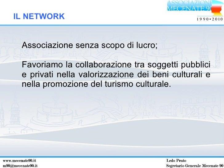IL NETWORK <ul><li>Associazione senza scopo di lucro; </li></ul><ul><li>Favoriamo la collaborazione tra soggetti pubblici ...