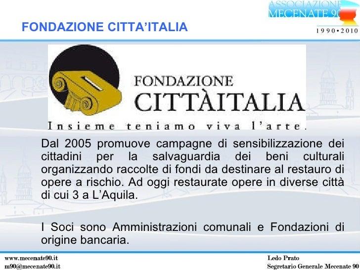 FONDAZIONE CITTA'ITALIA Dal 2005 promuove campagne di sensibilizzazione dei cittadini per la salvaguardia dei beni cultura...