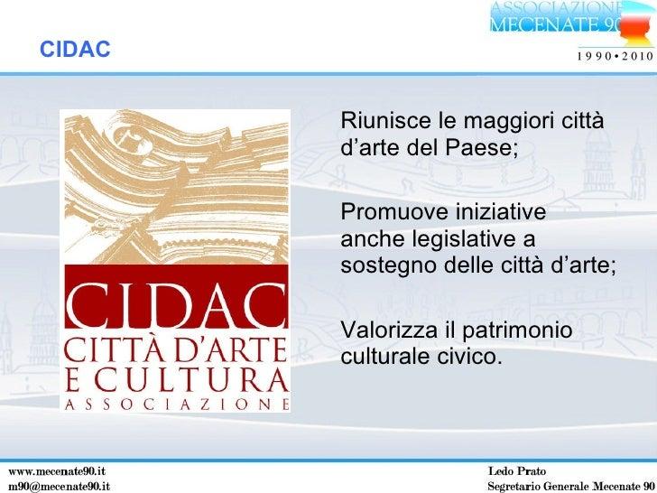 <ul><li>Riunisce le maggiori città d'arte del Paese; </li></ul><ul><li>Promuove iniziative anche legislative a sostegno de...