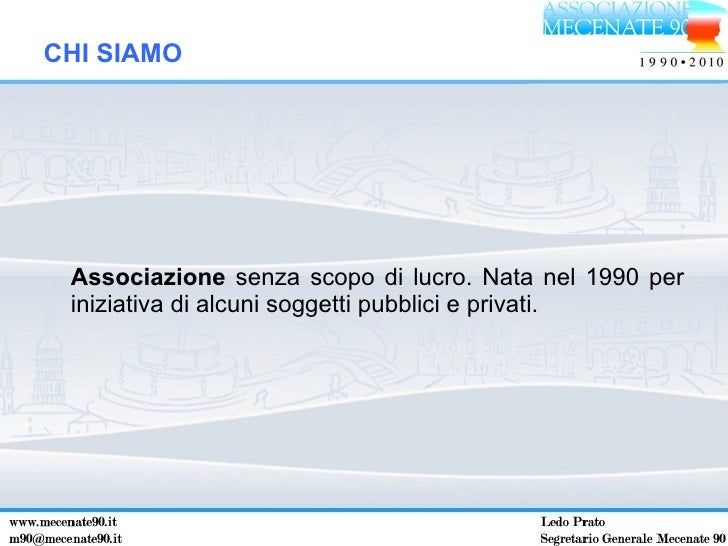 CHI SIAMO <ul><li>Associazione  senza scopo di lucro. Nata nel 1990 per iniziativa di alcuni soggetti pubblici e privati. ...