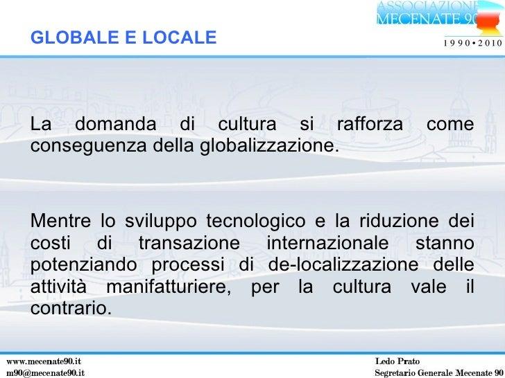 <ul><li>La domanda di cultura si rafforza come conseguenza della globalizzazione.  </li></ul><ul><li>Mentre lo sviluppo te...