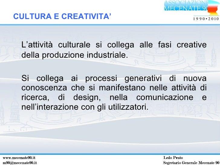 <ul><li>L'attività culturale si collega alle fasi creative della produzione industriale. </li></ul><ul><li>Si collega ai p...