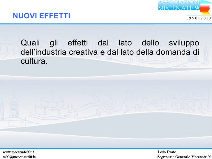 <ul><li>Quali gli effetti dal lato dello sviluppo dell'industria creativa e dal lato della domanda di cultura. </li></ul>N...