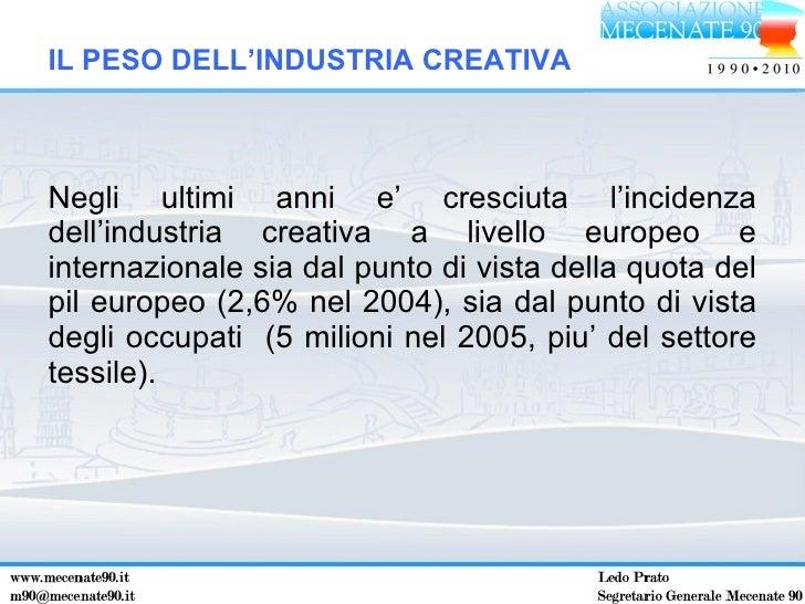 <ul><li>Negli ultimi anni e' cresciuta l'incidenza dell'industria creativa a livello europeo e internazionale sia dal punt...