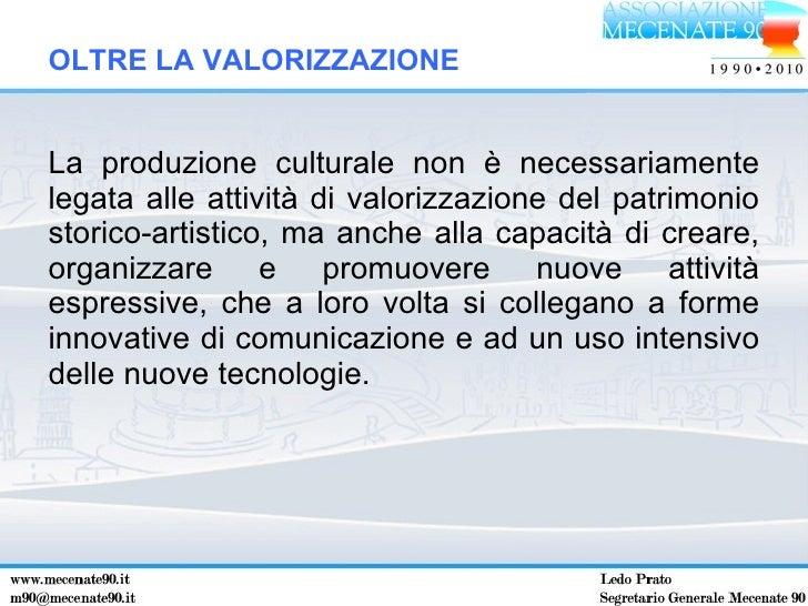 <ul><li>La produzione culturale non è necessariamente legata alle attività di valorizzazione del patrimonio storico-artist...