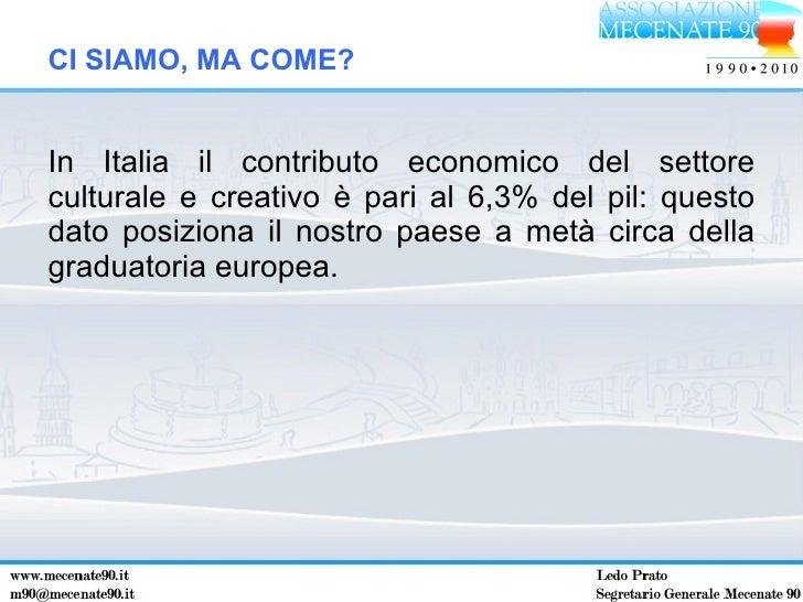 <ul><li>In Italia il contributo economico del settore culturale e creativo è pari al 6,3% del pil: questo dato posiziona i...