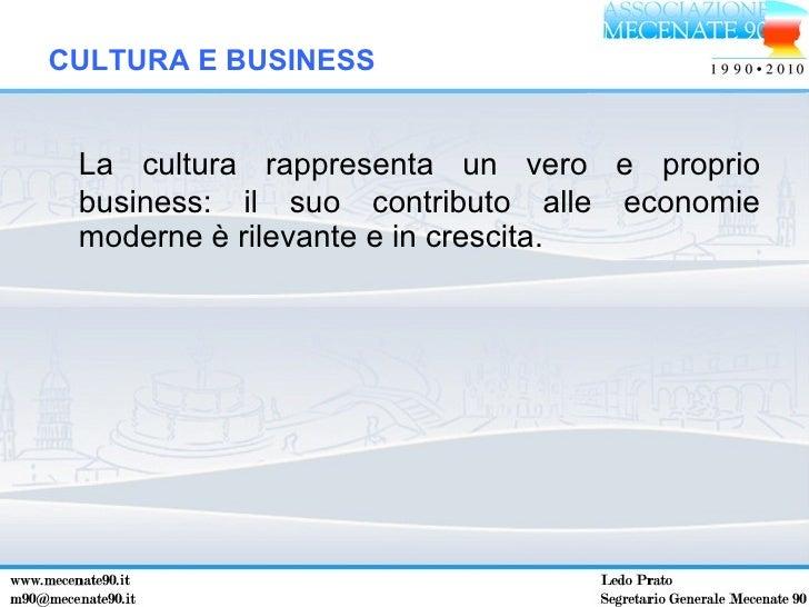<ul><li>La cultura rappresenta un vero e proprio business: il suo contributo alle economie moderne è rilevante e in cresci...