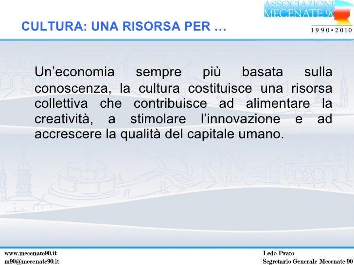 <ul><li>Un'economia sempre più basata sulla conoscenza, la cultura costituisce una risorsa collettiva che contribuisce ad ...