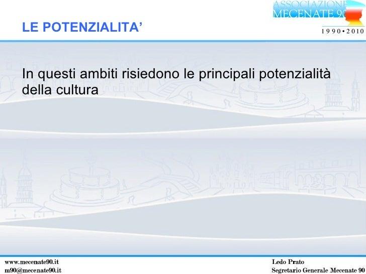 <ul><li>In questi ambiti risiedono le principali potenzialità della cultura </li></ul>LE POTENZIALITA'