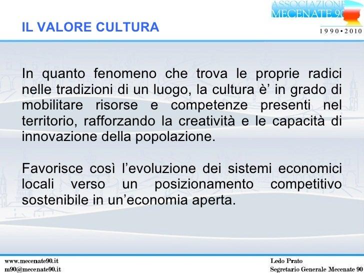 <ul><li>In quanto fenomeno che trova le proprie radici nelle tradizioni di un luogo, la cultura è' in grado di mobilitare ...