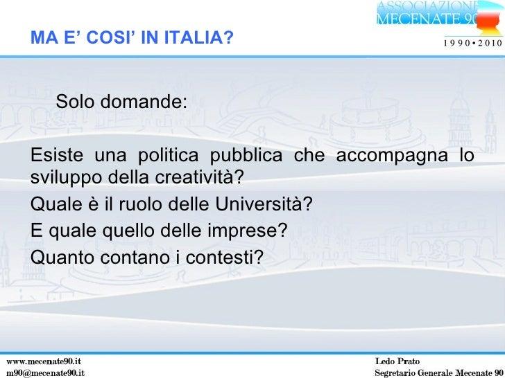 <ul><li>Solo domande: </li></ul><ul><li>Esiste una politica pubblica che accompagna lo sviluppo della creatività? </li></u...